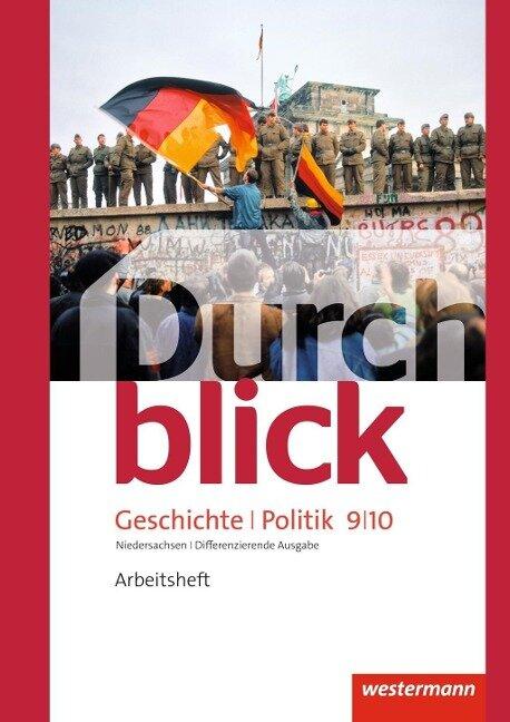 Durchblick Geschichte und Politik 9 / 10. Arbeitsheft. Differenzierende Ausgabe. Niedersachsen -
