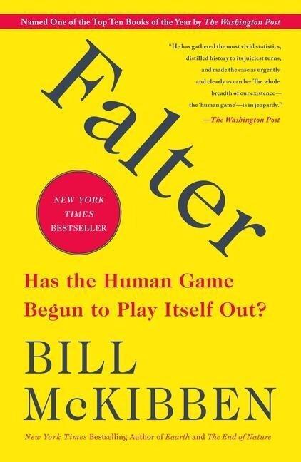 Falter: Has the Human Game Begun to Play Itself Out? - Bill Mckibben