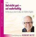 Sei nicht gut - sei wahrhaftig - Robert Th. Betz