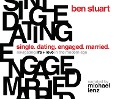 Single, Dating, Engaged, Married: Navigating Life and Love in the Modern Age - Ben Stuart