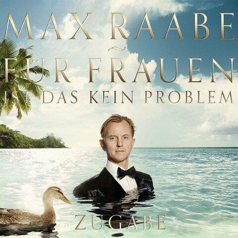 Für Frauen ist das kein Problem - Zugabe Edition - Max Raabe