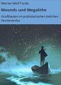 Mounds und Megalithe - Werner-Wolf Turski