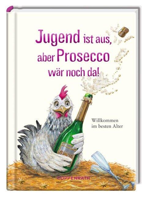 Jugend ist aus, aber Prosecco wär noch da! -