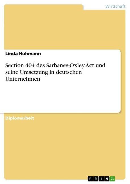 Section 404 des Sarbanes-Oxley Act und seine Umsetzung in deutschen Unternehmen - Linda Hohmann
