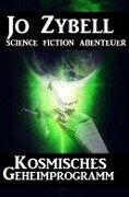 Kosmisches Geheimprogramm - Jo Zybell