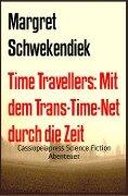 Time Travellers: Mit dem Trans-Time-Net durch die Zeit - Margret Schwekendiek