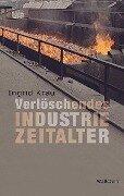 Verlöschendes Industriezeitalter - Ingrid Krau