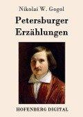 Petersburger Erzählungen - Nikolai W. Gogol