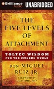 The Five Levels of Attachment: Toltec Wisdom for the Modern World - Don Miguel, Jr. Ruiz