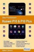 Das Praxisbuch Huawei P10 & P10 Plus - Handbuch für Einsteiger - Rainer Gievers