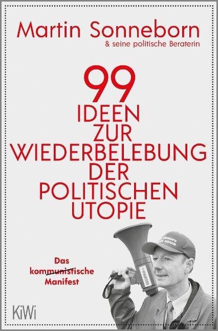99 Ideen zur Wiederbelebung der politischen Utopie - Martin Sonneborn