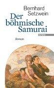 Der böhmische Samurai - Bernhard Setzwein