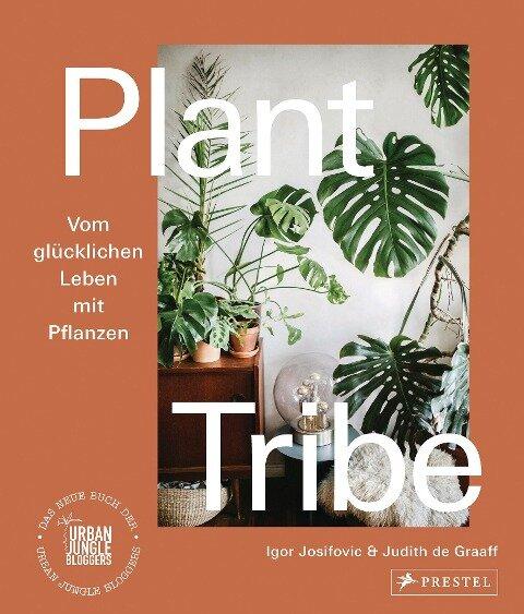 Plant Tribe: Vom glücklichen Leben mit Pflanzen - Igor Josifovic, Judith De Graaff