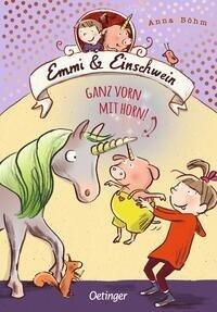 Emmi und Einschwein 3. Ganz vorn mit Horn! - Anna Böhm