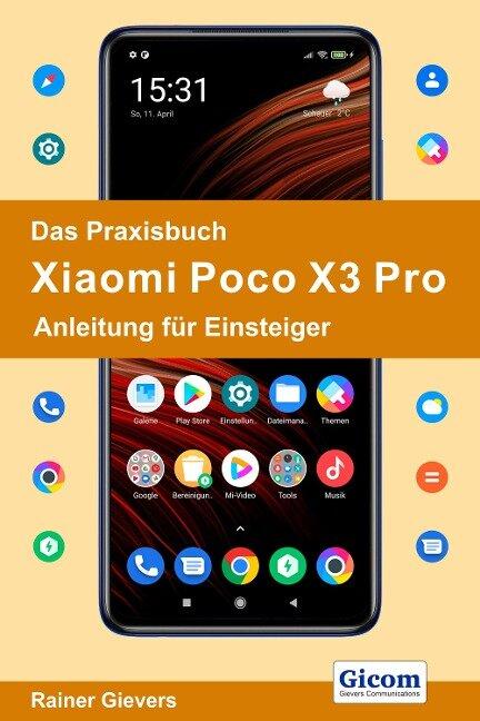 Das Praxisbuch Xiaomi Poco X3 Pro - Anleitung für Einsteiger - Rainer Gievers