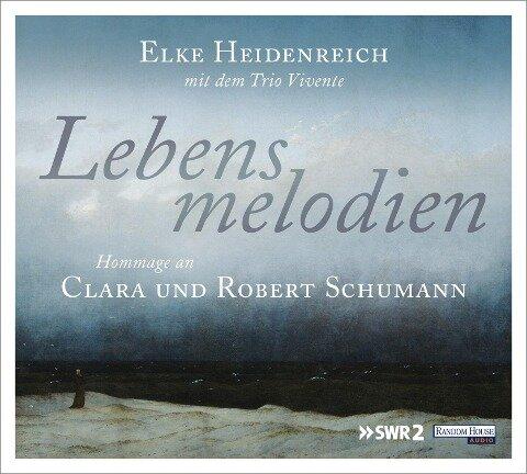 Lebensmelodien - Eine Hommage an Clara und Robert Schumann - Elke Heidenreich