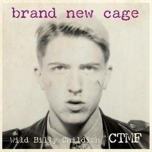 Brand New Cage - Wild Billy & CTMF Childish