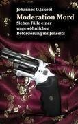 Moderation Mord - Johannes O. Jakobi