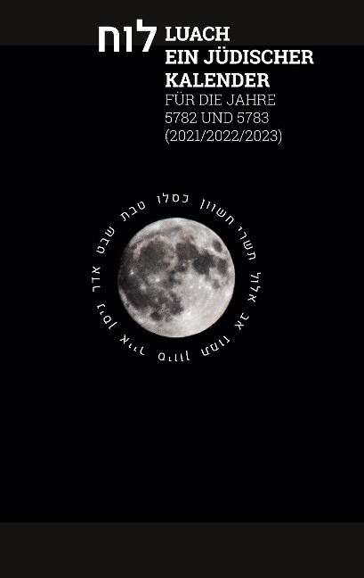Luach - Ein jüdischer Kalender für die Jahre 5782 - 5783 -