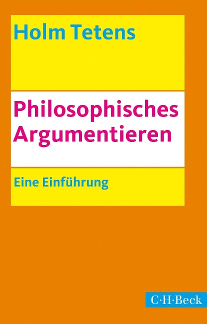 Philosophisches Argumentieren - Holm Tetens