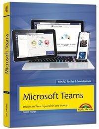 Microsoft Teams - Effizient im Team organisieren und arbeiten - komplett in Farbe - Philip Kiefer
