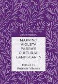 Mapping Violeta Parra's Cultural Landscapes -