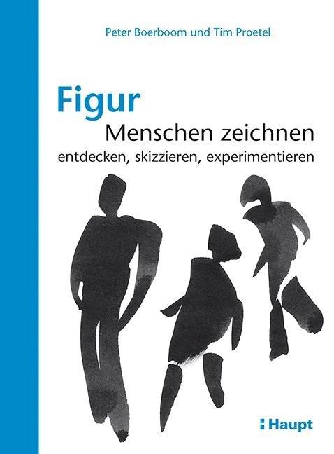 Figur: Menschen zeichnen - Peter Boerboom, Tim Proetel