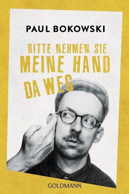 Bitte nehmen Sie meine Hand da weg - Paul Bokowski