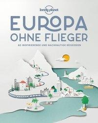 Lonely Planet Europa ohne Flieger - Lonely Planet