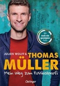 Mein Weg zum Fußballprofi - Thomas Müller, Julien Wolff