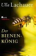 Der Bienenkönig - Ulla Lachauer