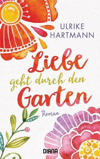 Liebe geht durch den Garten - Ulrike Hartmann