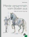 Pferde versammeln vom Boden aus - Ulrich Schnitzer
