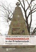 Kriegerdenkmäler in der Friedensstadt - Alexandra Bloch Pfister, Bieber Michael, Sabeth Goldemann, Sabine Kittel