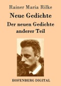 Neue Gedichte / Der neuen Gedichte anderer Teil - Rainer Maria Rilke