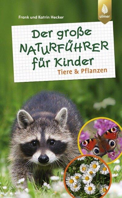 Der große Naturführer für Kinder: Tiere und Pflanzen - Frank Hecker, Katrin Hecker