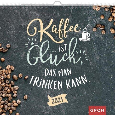 Kaffee ist Glück, das man trinken kann 2021 -
