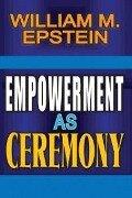 Empowerment as Ceremony - William Epstein