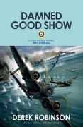 Damned Good Show - Derek Robinson