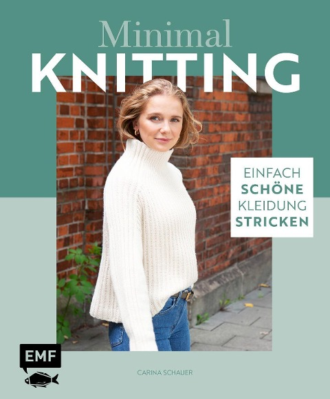Minimal Knitting - Einfach schöne Kleidung stricken - Carina Schauer