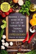 Abnehmen + schlank werden mit der Low Carb Diät Kochbuch für den Thermomix TM5 + TM31 Expresskochen - Christina Walter