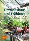 Gewächshaus und Frühbeet - Eva Schumann