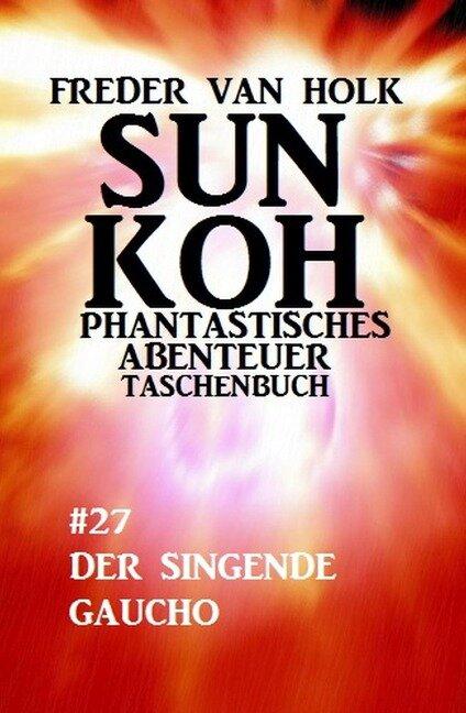 Sun Koh Taschenbuch #27: Der singende Gaucho - Freder van Holk