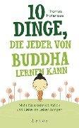 10 Dinge, die jeder von Buddha lernen kann - Thomas Hohensee
