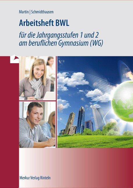 Arbeitsheft BWL für die Jahrgangsstufen 1 und 2 am beruflichen Gymnasium (WG). Baden-Württemberg - Michael Schmidthausen, Michael Martin