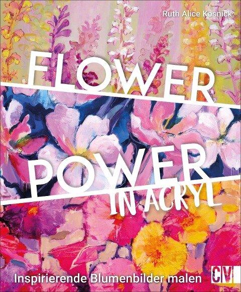 Flower Power in Acryl - Ruth Alice Kosnick