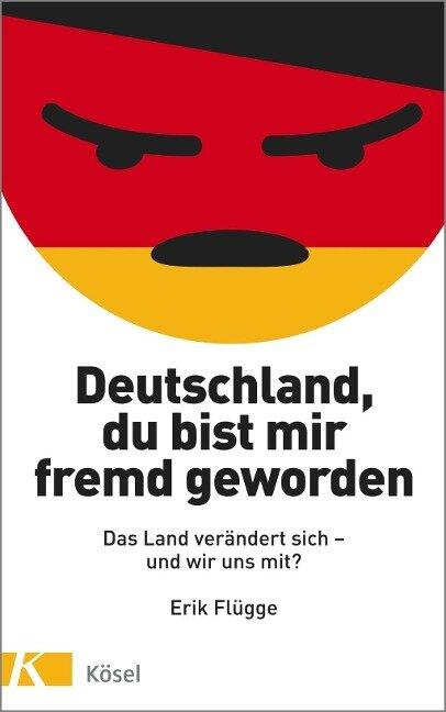 Deutschland, du bist mir fremd geworden - Erik Flügge
