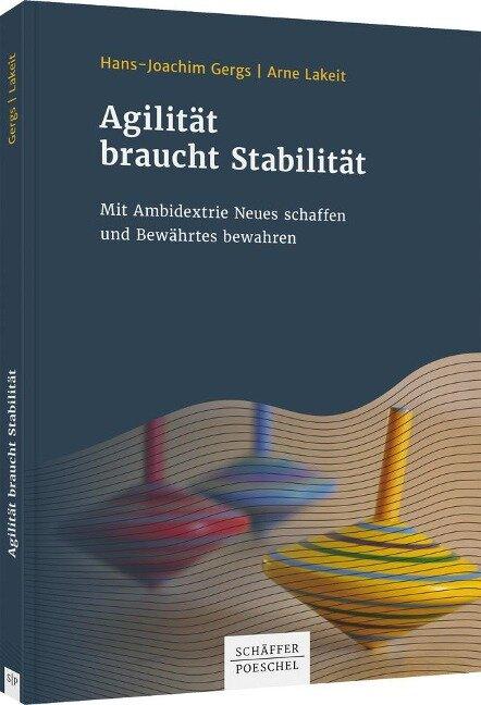 Agilität braucht Stabilität - Hans-Joachim Gergs, Arne Lakeit