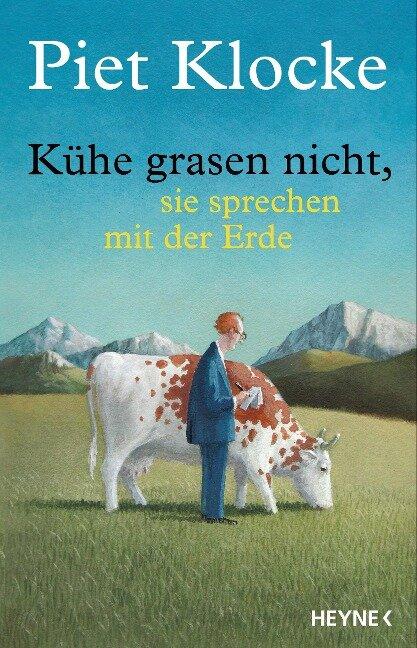 Kühe grasen nicht, sie sprechen mit der Erde - Piet Klocke