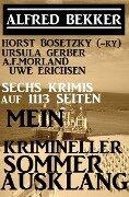 Sechs Krimis auf 1113 Seiten: Mein krimineller Sommer-Ausklang (Alfred Bekker präsentiert) - Alfred Bekker, Horst Bosetzky, Uwe Erichsen, Ursula Gerber, A. F. Morland
